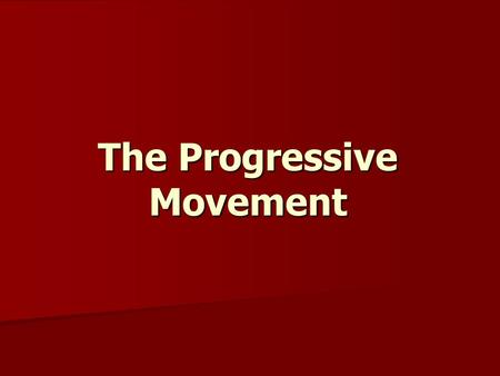 The Progressive Movement. What was the name of the 20 th century social and political reform movement, which occurred on every level of government in.