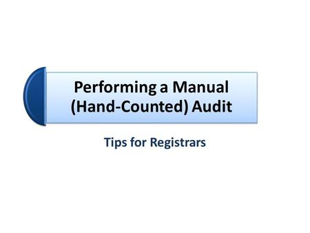 Performing a Manual (Hand-Counted) Audit Tips for Registrars.