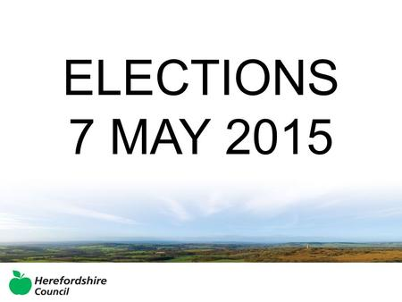 ELECTIONS 7 MAY 2015. 2 Parliamentary Constituencies 53 New Single Member Wards 137 Parish Councils 1231 Parish Councillors.
