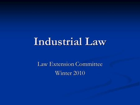 Industrial Law Law Extension Committee Winter 2010.