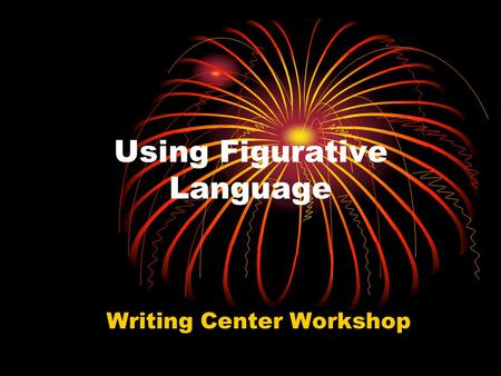 Using Figurative Language Writing Center Workshop.