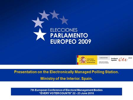"Presentation on the Electronically Managed Polling Station. Ministry of the Interior. Spain. 7th European Conference of Electoral Management Bodies ""EVERY."