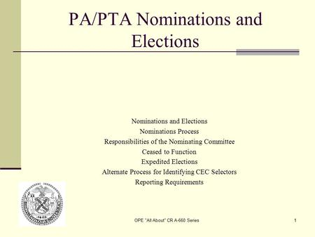 OPE All About CR A-660 Series1 PA/PTA Nominations and Elections Nominations and Elections Nominations Process Responsibilities of the Nominating Committee.