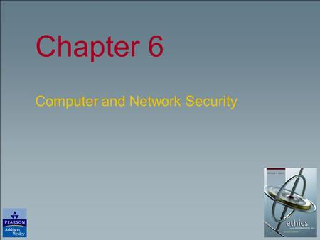 Chapter 6 Computer and Network Security. Copyright © 2006 Pearson Education, Inc. Publishing as Pearson Addison-Wesley Slide 4- 2 Chapter Overview Introduction.
