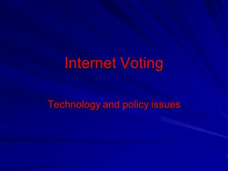 Internet Voting Technology and policy issues. Selective History of Voting (US) early 1800's: public oral voting at County Hall 1800's: free-form, non-secret.