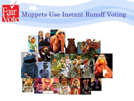 Muppets Use Instant Runoff Voting. Starting in the early '90s, the Henson production company started to pay the Muppets with stock options rather than.