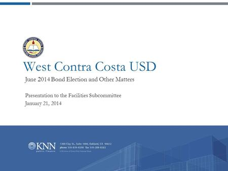 West Contra Costa USD June 2014 Bond Election and Other Matters Presentation to the Facilities Subcommittee January 21, 2014.