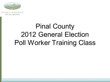 Pinal County 2012 General Election Poll Worker Training Class.