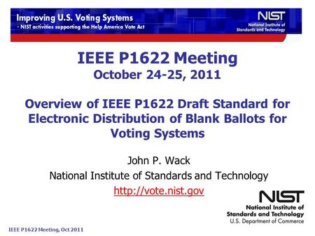 IEEE P1622 Meeting, Oct 2011 IEEE P1622 Meeting October 24-25, 2011 Overview of IEEE P1622 Draft Standard for Electronic Distribution of Blank Ballots.