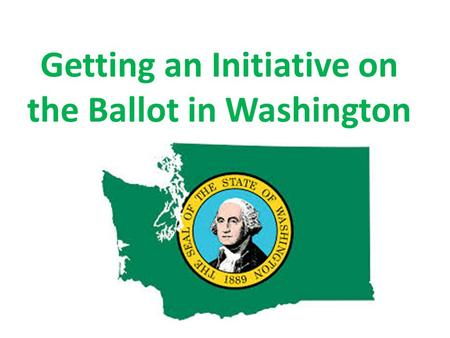 Getting an Initiative on the Ballot in Washington.