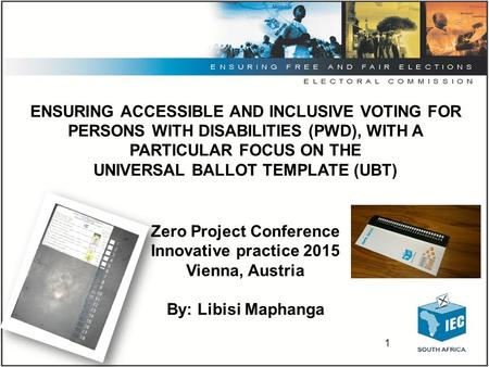 1 ENSURING ACCESSIBLE AND INCLUSIVE VOTING FOR PERSONS WITH DISABILITIES (PWD), WITH A PARTICULAR FOCUS ON THE UNIVERSAL BALLOT TEMPLATE (UBT) Zero Project.