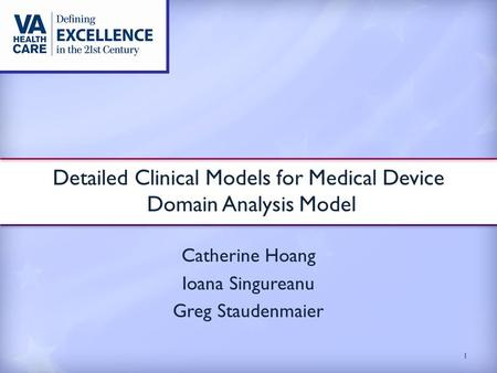 Catherine Hoang Ioana Singureanu Greg Staudenmaier Detailed Clinical Models for Medical Device Domain Analysis Model 1.