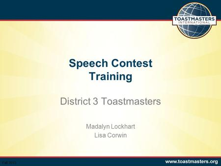 Speech Contest Training District 3 Toastmasters Madalyn Lockhart Lisa Corwin Fall 2013.