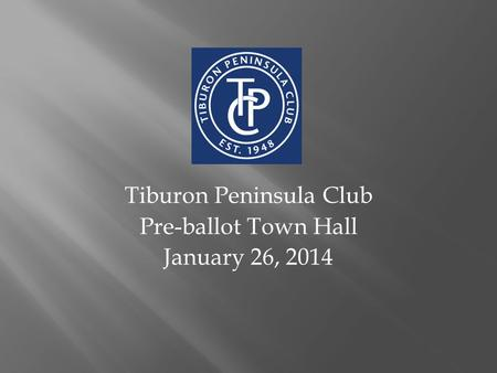 Tiburon Peninsula Club Pre-ballot Town Hall January 26, 2014.