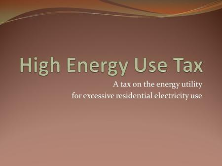 A tax on the energy utility for excessive residential electricity use.