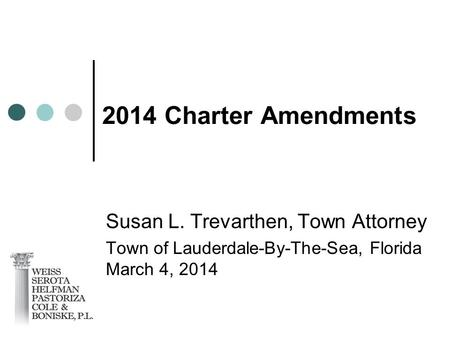 2014 Charter Amendments Susan L. Trevarthen, Town Attorney Town of Lauderdale-By-The-Sea, Florida March 4, 2014.