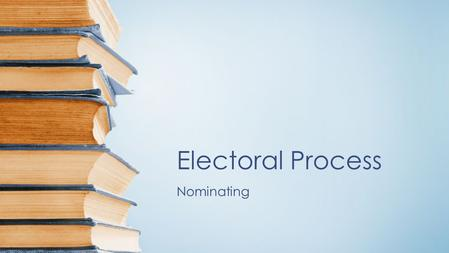 Electoral Process Nominating. nominating Self-announcement –Usually write-in candidates –Thus far 4 prominent presidential contenders –George Wallace,
