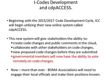 I-Codes Development and cdpACCESS © Beginning with the 2015/2017 Code Development Cycle, ICC will begin utilizing their new online system called cdpACCESS.