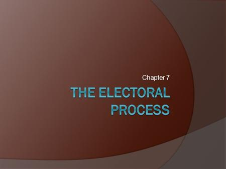 Chapter 7 The Electoral process.