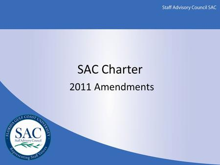 SAC Charter 2011 Amendments. SAC Charter Changes Section 6 of the Charter governs the amendment process – Proposed amendments must receive an affirmative.