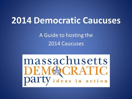 2014 Democratic Caucuses A Guide to hosting the 2014 Caucuses.
