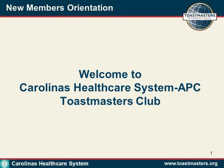 New Members Orientation 1 Welcome to Carolinas Healthcare System-APC Toastmasters Club Carolinas Healthcare System.