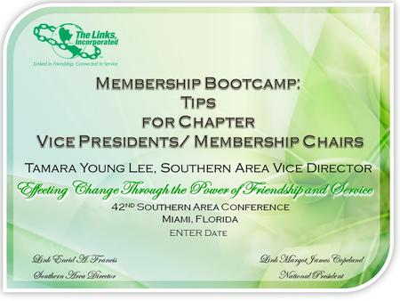 Membership Bootcamp: Tips for Chapter Vice Presidents/ Membership Chairs Tamara Young Lee, Southern Area Vice Director ENTER Date.