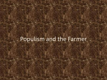 Populism and the Farmer. Farmer Problems Railroads were charging higher rates to ship their products – RRs showing favoritism to their rich friends.