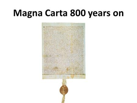 Magna Carta 800 years on. Magna Carta challenged and tried to restrict the power of King John's government. He had to take into account the wishes.