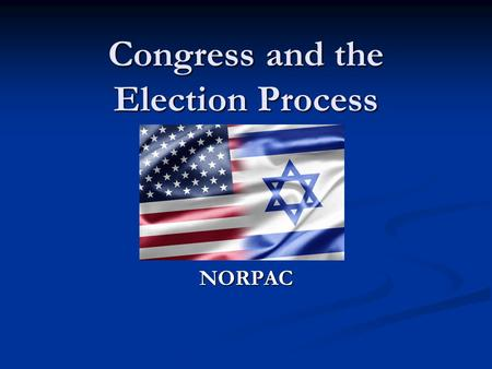 Congress and the Election Process NORPAC You May Recall.. Members of Congress meet each year in Washington, D.C. Members of Congress meet each year in.