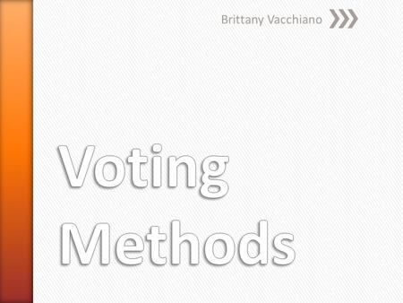 Brittany Vacchiano. » Voting procedure in which voters can vote for as many candidate as they wish » Each candidate approved of receives one vote » Single.
