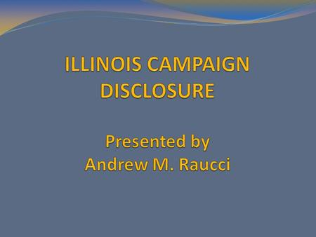 Illinois Campaign Disclosure Act 10 ILCS 5/9-1 et seq. State Board of Elections www.elections.il.gov.