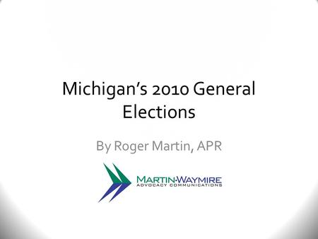 Michigan's 2010 General Elections By Roger Martin, APR.