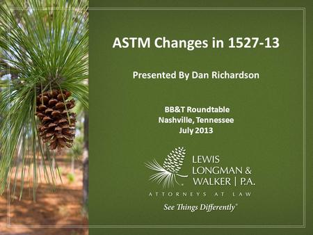 ASTM Changes in 1527-13 Presented By Dan Richardson BB&T Roundtable Nashville, Tennessee July 2013.