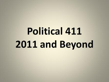 "Political 411 2011 and Beyond. Legislative Session 2011 ""The Aftermath"""