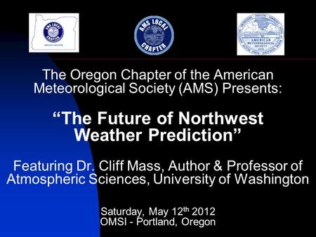 "The Oregon Chapter of the American Meteorological Society (AMS) Presents: ""The Future of Northwest Weather Prediction"" Featuring Dr. Cliff Mass, Author."