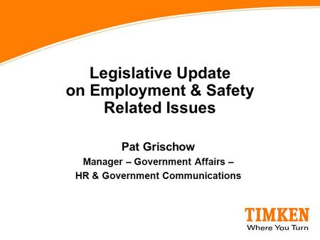 Legislative Update on Employment & Safety Related Issues Pat Grischow Manager – Government Affairs – HR & Government Communications.