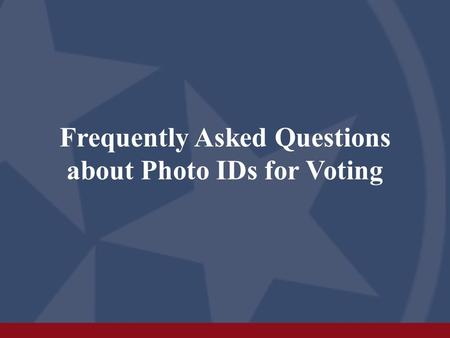 Frequently Asked Questions about Photo IDs for Voting.