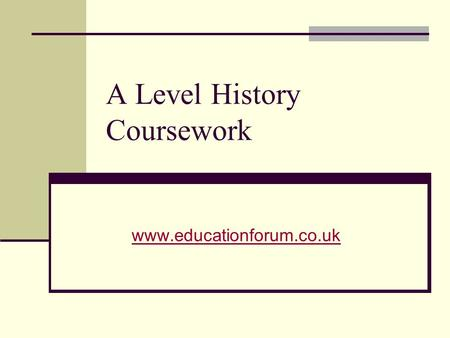 A Level History Coursework www.educationforum.co.uk.