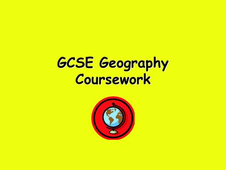 GCSE Geography Coursework. Sections - Max 6 Marks each Applied Understanding Methodology Data Presentation Data Interpretation Evaluation.