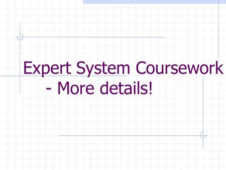 "Expert System Coursework - More details!. Expert Systems Coursework The module description has this to say about the expert system coursework: ""Develop."