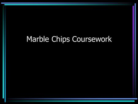Marble Chips Coursework. Planning You must select appropriate equipment For 8 marks you need to justify your choice of equipment. Explain how it will.