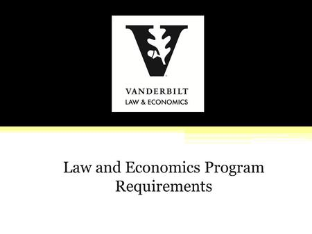Law and Economics Program Requirements. The Goal The most important endeavor you will take on in Program study is becoming an independent researcher at.
