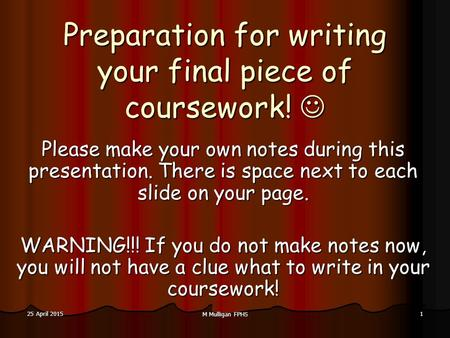 25 April 201525 April 201525 April 2015 M Mulligan FPHS 1 Preparation for writing your final piece of coursework! Preparation for writing your final piece.
