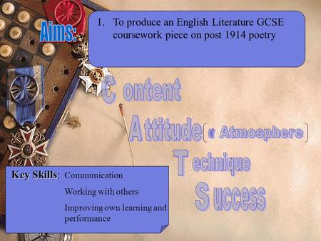 1.To produce an English Literature GCSE coursework piece on post 1914 poetry Key Skills Key Skills: Communication Working with others Improving own learning.