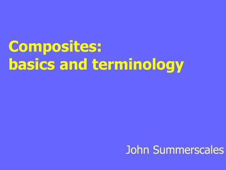 Composites: basics and terminology John Summerscales.