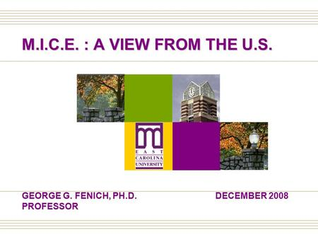 DECEMBER 2008GEORGE G. FENICH, PH.D. PROFESSOR M.I.C.E. : A VIEW FROM THE U.S.
