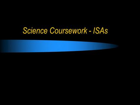 Science Coursework - ISAs. ISA Your teacher will suggest as method for the investigation as you will not be assessed on this Then you will be assessed.