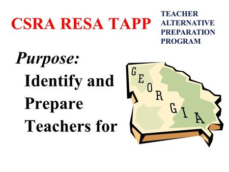 CSRA RESA TAPP Purpose: Identify and Prepare Teachers for TEACHER ALTERNATIVE PREPARATION PROGRAM.