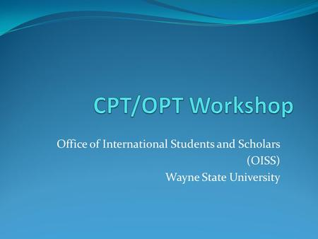 CPT/OPT Workshop Office of International Students and Scholars